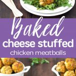 Baked cheese stuffed chicken meatballs: flavorful, easy to make, versatile and can be made in advance and frozen for quick weeknight meals!